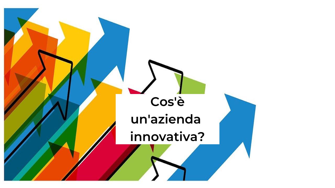 Aziende Innovative: cosa sono, requisiti, agevolazioni